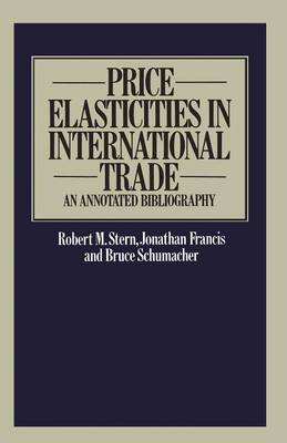 Price Elasticities in International Trade An Annotated Bibliography by Robert Mitchell Stern