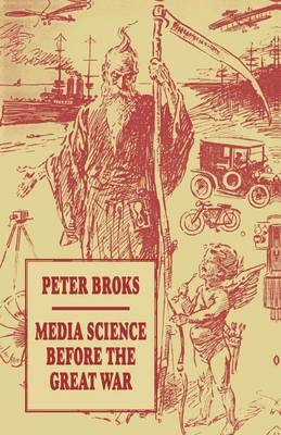 Media Science Before the Great War by Peter Broks