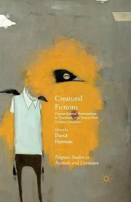 Creatural Fictions Human-Animal Relationships in Twentieth and Twenty-First-Century Literature by David Herman