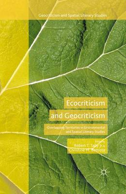 Ecocriticism and Geocriticism Overlapping Territories in Environmental and Spatial Literary Studies by Robert T., Jr. Tally