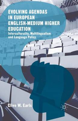 Evolving Agendas in European English-Medium Higher Education Interculturality, Multilingualism and Language Policy by Clive W. Earls