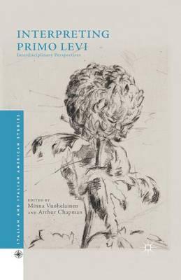 Interpreting Primo Levi Interdisciplinary Perspectives by Arthur Chapman
