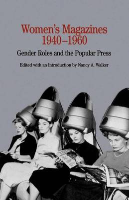 Women's Magazines, 1940-1960 Gender Roles and the Popular Press by Na Na