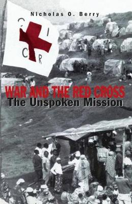 War and the Red Cross The Unspoken Mission by Nicholas O. Berry