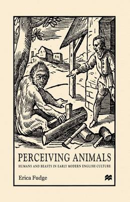 Perceiving Animals Humans and Beasts in Early Modern English Culture by Na Na