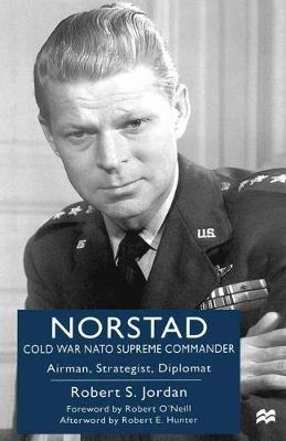 Norstad: Cold-War NATO Supreme Commander Airman, Strategist, Diplomat by Na Na