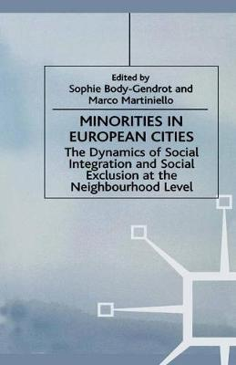 Minorities in European Cities The Dynamics of Social Integration and Social Exclusion at the Neighbourhood Level by S Body-Gendrot, M Martiniello