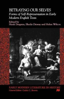 Betraying Our Selves Forms of Self-Representation in Early Modern English Texts by Na Na
