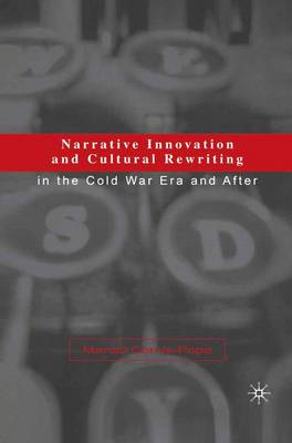 Narrative Innovation and Cultural Rewriting in the Cold War Era and After by Marcel Cornis-Pope