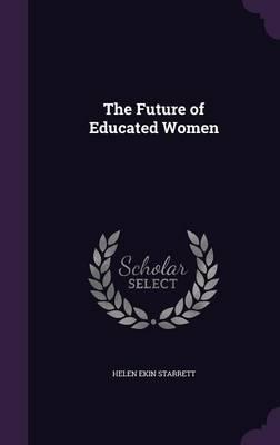 The Future of Educated Women by Helen Ekin Starrett