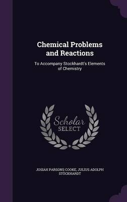 Chemical Problems and Reactions To Accompany Stockhardt's Elements of Chemistry by Josiah Parsons Cooke, Julius Adolph Stockhardt
