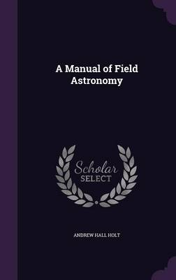 A Manual of Field Astronomy by Andrew Hall Holt