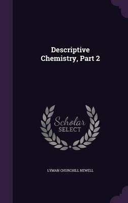 Descriptive Chemistry, Part 2 by Lyman Churchill Newell