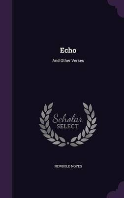 Echo And Other Verses by Newbold Noyes