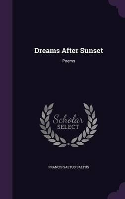 Dreams After Sunset Poems by Francis Saltus Saltus