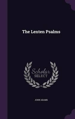 The Lenten Psalms by John, Former (British University, Egypt) Adams