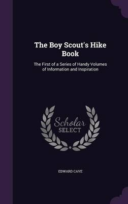 The Boy Scout's Hike Book The First of a Series of Handy Volumes of Information and Inspiration by Edward Cave
