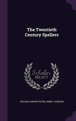 The Twentieth Century Spellers by William Landon Felter, Libbie J Eginton