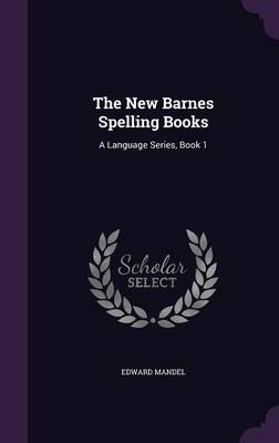 The New Barnes Spelling Books A Language Series, Book 1 by Edward Mandel