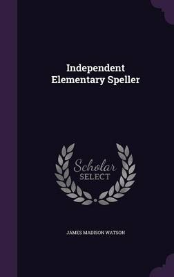 Independent Elementary Speller by James Madison Watson