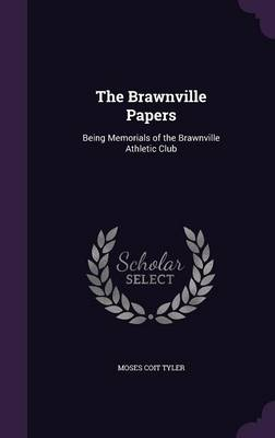The Brawnville Papers Being Memorials of the Brawnville Athletic Club by Moses Coit Tyler