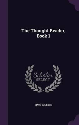 The Thought Reader, Book 1 by Maud Summers