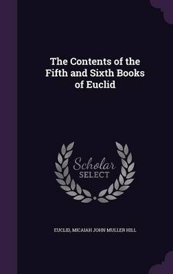 The Contents of the Fifth and Sixth Books of Euclid by Euclid, Micaiah John Muller Hill