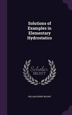 Solutions of Examples in Elementary Hydrostatics by William Henry Besant