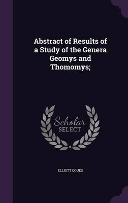 Abstract of Results of a Study of the Genera Geomys and Thomomys; by Elliott Coues