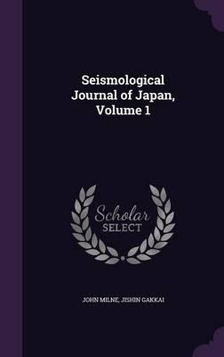 Seismological Journal of Japan, Volume 1 by John Milne, Jishin Gakkai