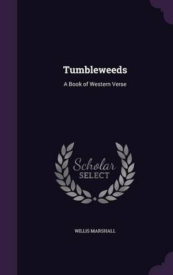 Tumbleweeds A Book of Western Verse by Willis Marshall