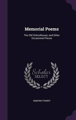 Memorial Poems The Old Schoolhouse, and Other Occasional Pieces by Edmund Turney