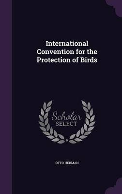 International Convention for the Protection of Birds by Otto Herman