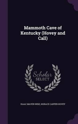 Mammoth Cave of Kentucky (Hovey and Call) by Isaac Mayer Wise, Horace Carter Hovey