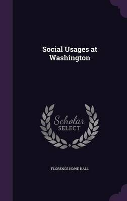 Social Usages at Washington by Florence Howe Hall