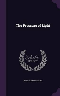 The Pressure of Light by John Henry Poynting