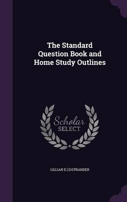The Standard Question Book and Home Study Outlines by Lillian E ] [Ostrander