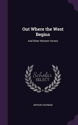 Out Where the West Begins And Other Western Verses by Arthur (Institute of Education, University College London, UK Edge Hill University Institute of Education, University  Chapman