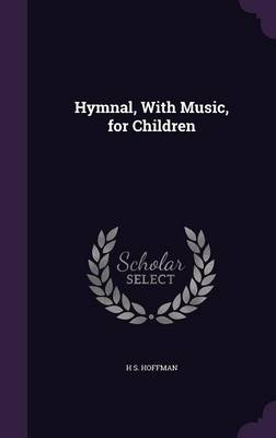 Hymnal, with Music, for Children by H S Hoffman