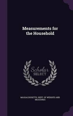 Measurements for the Household by Massachusetts Dept of Weights and Meas