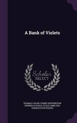 A Bank of Violets by Thomas Cogan, Fanny Huntington Runnells Poole, Ecole Libre Des Sciences Politiques