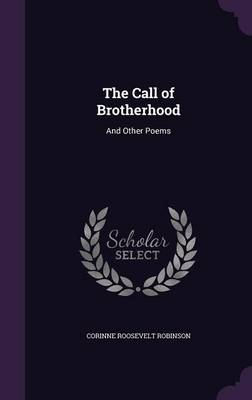 The Call of Brotherhood And Other Poems by Corinne Roosevelt Robinson