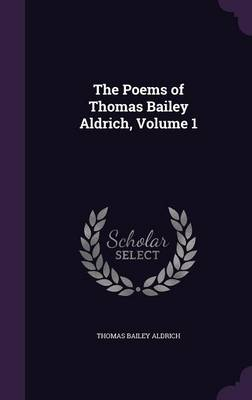 The Poems of Thomas Bailey Aldrich, Volume 1 by Thomas Bailey Aldrich