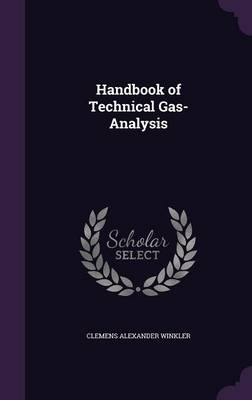 Handbook of Technical Gas-Analysis by Clemens Alexander Winkler