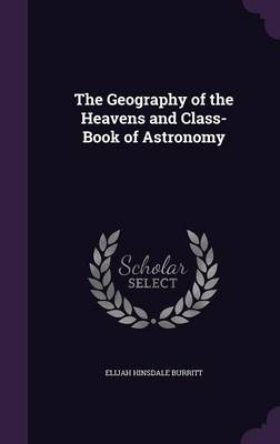 The Geography of the Heavens and Class-Book of Astronomy by Elijah Hinsdale Burritt