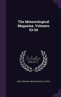 The Meteorological Magazine, Volumes 53-54 by Great Britain Meteorological Office