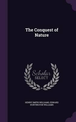 The Conquest of Nature by Henry Smith Williams, Edward Huntington Williams