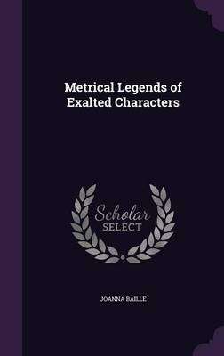Metrical Legends of Exalted Characters by Joanna Baille