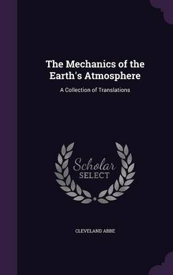 The Mechanics of the Earth's Atmosphere A Collection of Translations by Cleveland Abbe