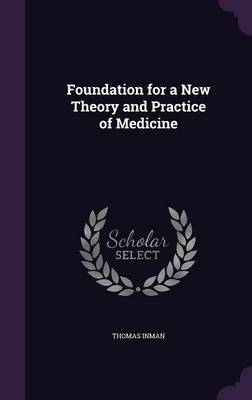 Foundation for a New Theory and Practice of Medicine by Thomas Inman